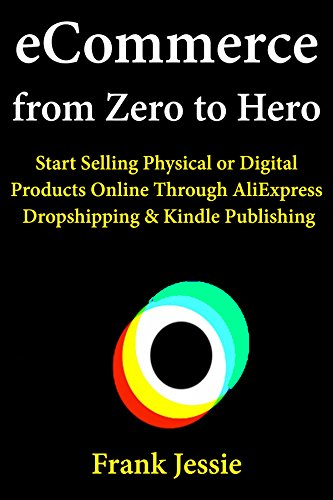 eCommerce from Zero to Hero: Start Selling Physical or Digital Products Online Through AliExpress Dropshipping & Kindle Publishing (English Edition) eBook: Jessie, Frank: Amazon.es: Tienda Kindle