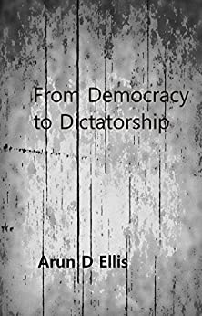 From Democracy to Dictatorship (Corpalism Book 2) by [Arun D Ellis]