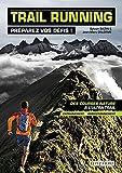 Trail running - Préparez vos défis !: Des courses nature à l'ultra-trail : entraînement et perfectionnement