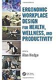 Ergonomic Workplace Design for Health, Wellness, and Productivity (Human Factors and Ergonomics)