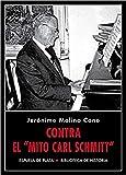 Contra el «mito Carl Schmitt»: Segunda edición, expurgada y ampliada con nuevos materiales: 31 (Biblioteca de Historia)