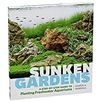 Sunken Gardens: A Step-by-Step Guide to Planting Freshwater Aquariums【洋書】 [並行輸入品]