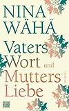 Vaters Wort und Mutters Liebe: Roman von Wähä, Nina