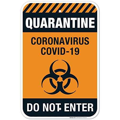 Quarantine Coronavirus Covid-19 Do Not Enter Sign, 12x18 Inches, Rust Free 0.63 Aluminum, Fade Resistant, Easy Mounting, Indoor/Outdoor Use, Made in USA by Sigo Signs