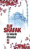 La bâtarde d'Istanbul de Elif SHAFAK ,Aline AZOULAY (Traduction) ( 4 septembre 2008 ) - 10 X 18 (4 septembre 2008)