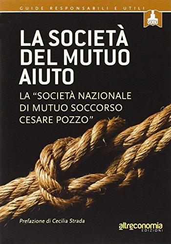 La società del mutuo aiuto. La «Società nazionale di mutuo soccorso Cesare Pozzo»