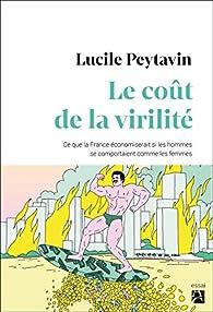 Le coût de la virilité : Ce que la France économiserait si les hommes se comportaient comme les femmes par Peytavin