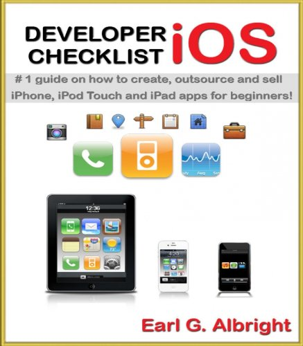 Developer Checklist: iOS (iPhone) - #1 guide on how to make / create, outsource and sell iPhone, iPod Touch and iPad apps for beginners with NO EXPERIENCE! (English Edition)
