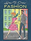 How To Draw Fashion: A beginner's guide to creating sketches of women's and men's fashion (How To Draw - for Kids and Adults)