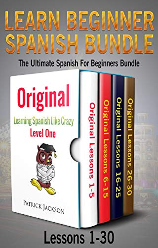 Learn Beginner Spanish Bundle: The Ultimate Spanish for Beginners Bundle: Lessons 1 to 30: From the Original Learning Spanish like Crazy Level 1 (Spanish Edition)