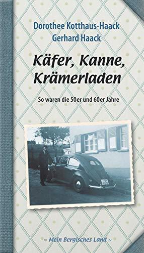 Käfer, Kanne, Krämerladen: So waren die 50er und 60er Jahre (Mein Bergisches Land) (German Edition)