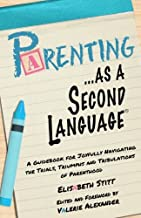 Parenting as a Second Language: A Guidebook for Joyfully Navigating the  Trials, Triumphs and Tribulations of Parenthood