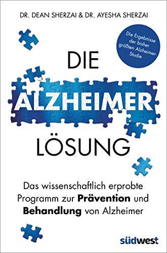 Die Alzheimer-Lösung: Das wissenschaftlich erprobte Programm zur Prävention und Behandlung von Alzheimer - Die Ergebnisse der bisher größten Alzheimer-Studie