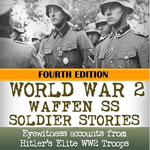 World War 2: Waffen SS Soldier Stories: Eyewitness Accounts of Hitler's Elite Troops cover art
