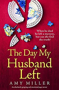 The Day My Husband Left: An absolutely gripping and emotional page-turner by [Amy Miller]