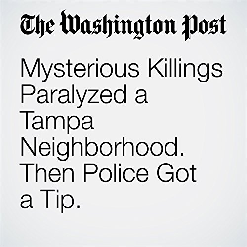 Mysterious Killings Paralyzed a Tampa Neighborhood. Then Police Got a Tip. copertina