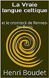 La Vraie langue celtique - Et le cromleck de Rennes-les-Bains - Format Kindle - 8,48 €