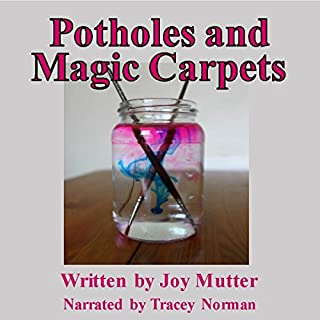Potholes and Magic Carpets                   By:                                                                                                                                 Joy Mutter                               Narrated by:                                                                                                                                 Tracey Norman                      Length: 10 hrs and 43 mins     Not rated yet     Overall 0.0