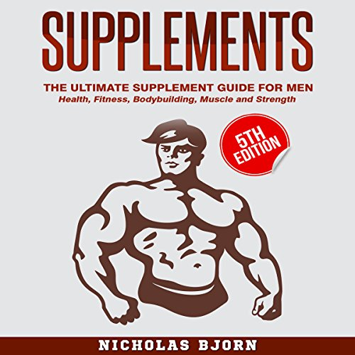 Supplements - The Ultimate Supplement Guide for Men: Health, Fitness, Bodybuilding, Muscle, and Strength audiobook cover art