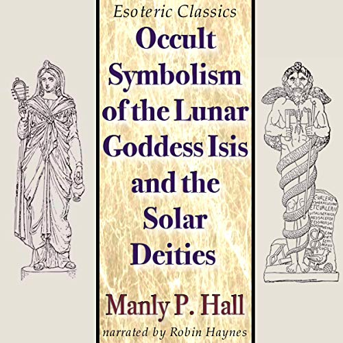 Occult Symbolism of the Lunar Goddess Isis and the Solar Deities: Esoteric Classics audiobook cover art