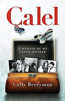 [Cally Berryman]のCalel: A Memoir Of My Greek Mother (English Edition)