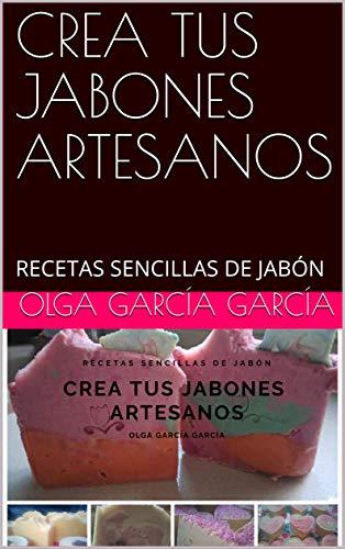 CREA TUS JABONES ARTESANOS: RECETAS SENCILLAS DE JABÓN