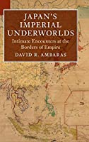 Japan's Imperial Underworlds: Intimate Encounters at the Borders of Empire (Asian Connections)