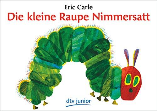 Die kleine Raupe Nimmersatt: Ein Bilderbuch