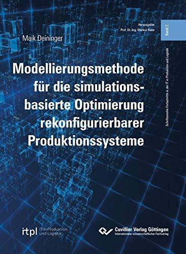 Modellierungsmethode für die simulationsbasierte Optimierung rekonfigurierbarer Produktionssysteme (Schriftenreihe Fortschritte in der IT in Produktion und Logistik)