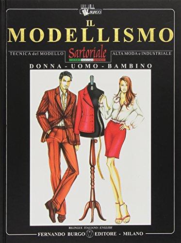 Il modellismo. Tecnica del modello sartoriale e industriale. Donna, uomo, bambino. Ediz....