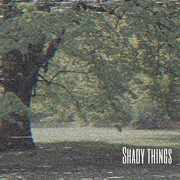 Shady Things