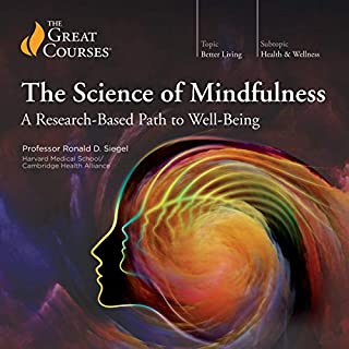 The Science of Mindfulness     A Research-Based Path to Well-Being              Written by:                                                                                                                                 Ronald Siegel,                                                                                        The Great Courses                               Narrated by:                                                                                                                                 Ronald Siegel                      Length: 13 hrs and 53 mins     9 ratings     Overall 4.4