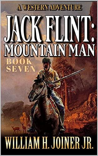 Jack Flint: Mountain Man: A Frontier Mountain Man Novel (A Jack Flint Mountain Man Western Book 7)