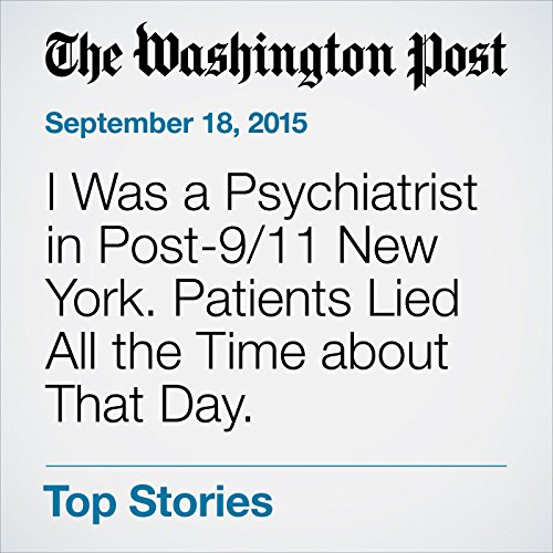 I Was a Psychiatrist in Post-9/11 New York. Patients Lied All the Time about That Day. audiobook cover art