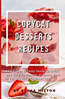 Copycat Desserts Recipes: 55 Recipes of Tasty Desserts, Quick and Easy to Prepare at Home Even if You are not a Gourmet Chef