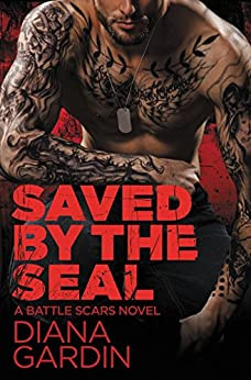 Saved by the SEAL (Battle Scars Book 2) by [Diana Gardin]
