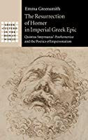 The Resurrection of Homer in Imperial Greek Epic: Quintus Smyrnaeus' Posthomerica and the Poetics of Impersonation (Greek Culture in the Roman World)