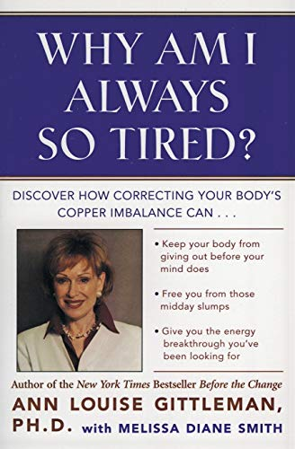 Why Am I Always So Tired?: Discover How Correcting Your Body's Copper Imbalance Can * Keep Your Body From Giving Out Before Your Mind Does *Free You . . . Energy Breakthrough You've Been Looking For