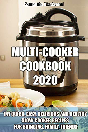 MULTI-COOKER COOKBOOK 2020: 147 Quick, Easy, Delicious and Healthy Slow Cooker Recipes for Bringing, Family, Friends (English Edition)