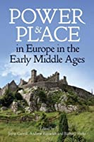 Power & Place in Europe in the Early Middle Ages (Proceedings of the British Academy)