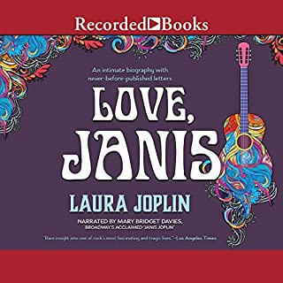 Love, Janis                   By:                                                                                                                                 Laura Joplin                               Narrated by:                                                                                                                                 Mary Bridget Davies                      Length: 14 hrs and 10 mins     10 ratings     Overall 4.4