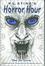 R. L. Stine's Horror Hour: Time for Terror including Nightmare Hour and The Haunting Hour (Illustrated by Seventeen Outstanding Artists)