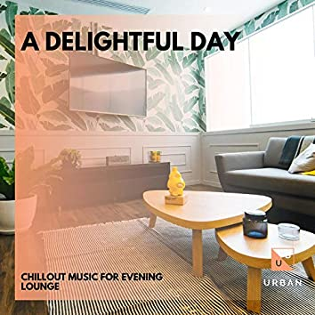 A Delightful Day - Chillout Music For Evening Lounge