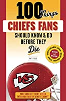 100 Things Chiefs Fans Should Know & Do Before They Die: Super Bowl Edition (100 Things Fans Should Know)