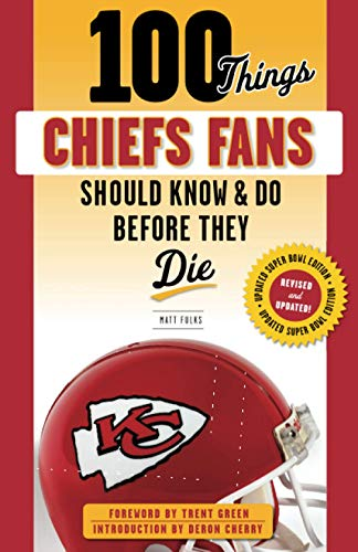100 Things Chiefs Fans Should Know & Do Before They Die (100 Things...Fans Should Know)