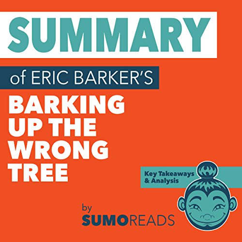 Summary of Eric Barker's Barking Up the Wrong Tree: Key Takeaways & Analysis Audiobook By Sumoreads cover art