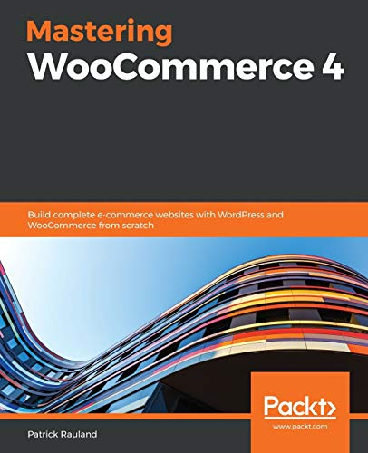 Mastering WooCommerce 4: Build complete e-commerce websites with WordPress and WooCommerce from scratch