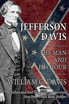 Jefferson Davis: The Man and His Hour by [William C. Davis]