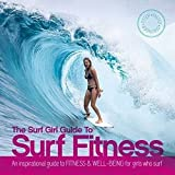 Surf Girl Fitness Handbook: An Inspirational Guide to Fitness and Well-being for Girls Who Surf - Lee Stanbury