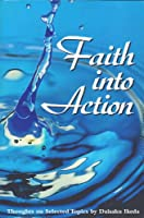Faith Into Action: Thoughts on Selected Topics